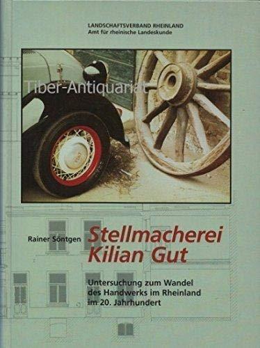 Stellmacherei Kilian Gut. Untersuchung zum Wandel des Handwerks im Rheinland im 20. Jahrhundert. ...
