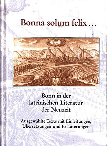 9783792718810: Bonna solum felix. Bonn in der lateinischen Literatur der Neuzeit