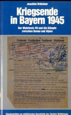 9783793001904: Kriegsende in Bayern 1945: Der Wehrkreis VII und die Kämpfe zwischen Donau und Alpen (Einzelschriften zur militärischen Geschichte des Zweiten Weltkrieges) (German Edition)