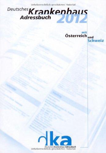 Deutsches Krankenhaus Adressbuch 2012: dka 50. Jubiläumsausgabe mit Österreich und Schweiz [...