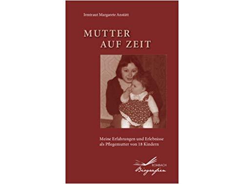 9783793051121: Mutter auf Zeit: Mein Erfahrungen und Erlebnisse als Pflegemutter von 18 Kindern