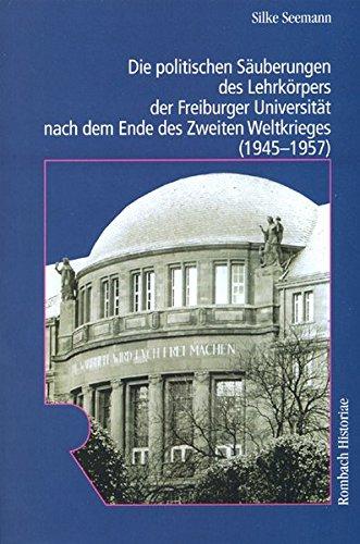 Die politischen Säuberungen des Lehrkörpers der Freiburger Universität nach dem Ende...