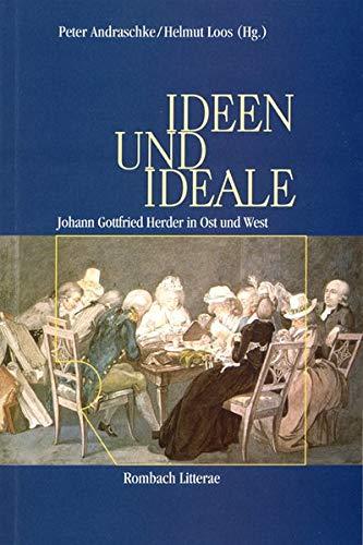 Ideen und Ideale: Johann Gottfried Herder in Ost und West: Peter Andraschke, Helmut Loos