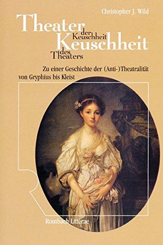 Theater der Keuschheit - Keuschheit des Theaters: Christopher J Wild