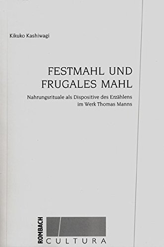 9783793093701: Festmahl und frugales Mahl: Nahrungsrituale als Dipositive des Erzählens im Werk Thomas Manns