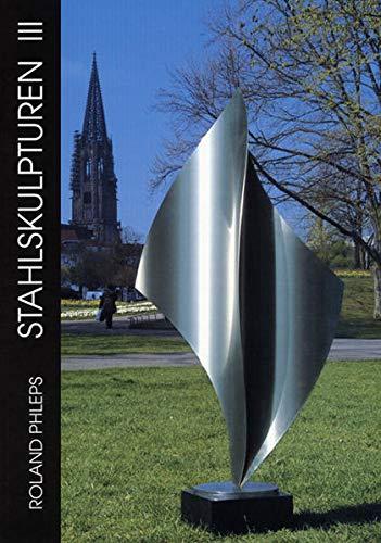 Stahlskulpturen III. Werkauswahl 2001 - 2003.: Phleps, Roland.: