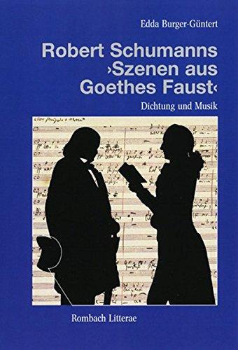 """Dichtung und Musik in Robert Schumanns """"Szenen aus Goethes Faust"""": Edda Burger-G�ntert"""