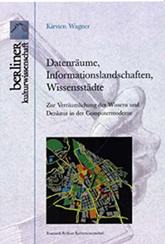 Datenräume, Informationslandschaften, Wissensstädte: Kirsten Wagner