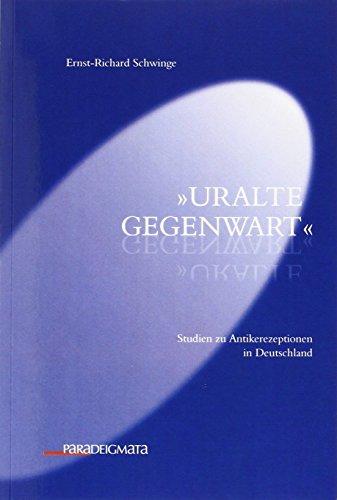 Uralte Gegenwart: Ernst-Richard Schwinge