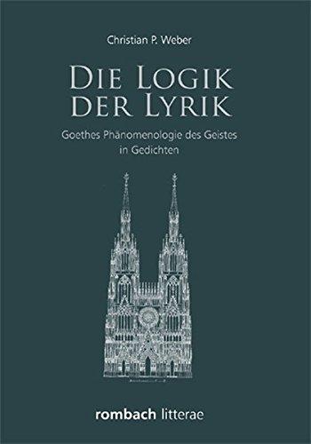 Die Logik der Lyrik: Goethes Phänomenologie des Geistes in Gedichten (Hardback): Christian Weber