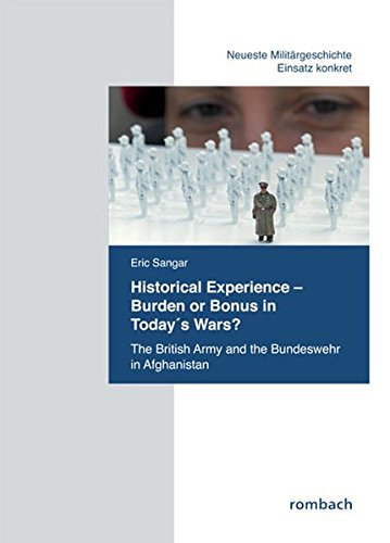 9783793097488: Historical Experience. Burden or Bonus in Today's Wars?: The British Army and the Bundeswehr in Afghanistan