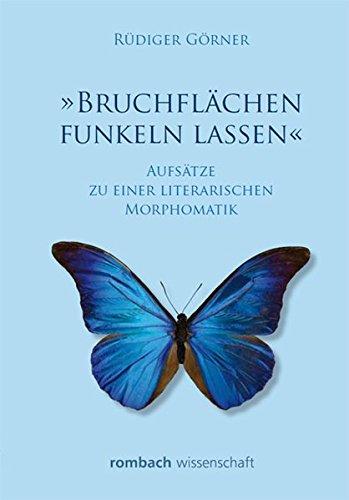 Bruchflachen funkeln lassen: Aufsatze zu einer literarischen Morphomatik: Rudiger Gorner