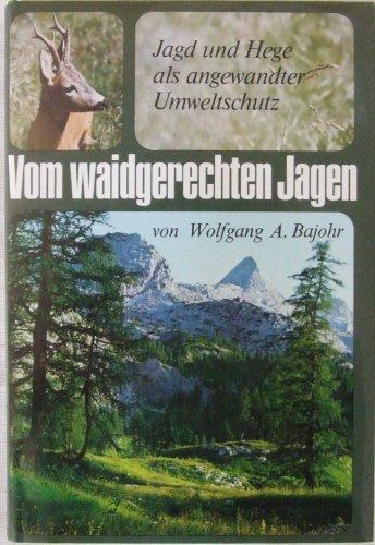 9783793410652: Vom waidgerechten Jagen. Jagd und Hege als angewandter Umweltschutz.