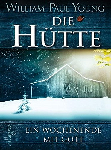 9783793421665: Die Hütte: Ein Wochenende mit Gott