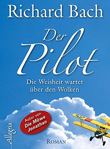 9783793421955: Der Pilot: Die Weisheit wartet über den Wolken