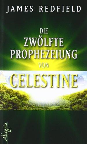 9783793422051: Die zwölfte Prophezeiung von Celestine: Jenseits von 2012