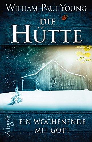 9783793422952: Die Hütte: Ein Wochenende mit Gott