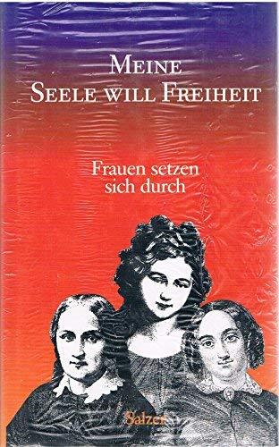 Meine Seele will Freiheit. Frauen setzen sich durch ; dreißig Frauenschicksale in Selbstzeugnissen. Ausgewählt und bearbeitet von Hilde D. Kathrein und Rita Herbig.