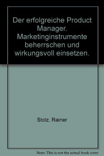 9783793872542: Der erfolgreiche Product Manager. Marketinginstrumente beherrschen und wirkungsvoll einsetzen.