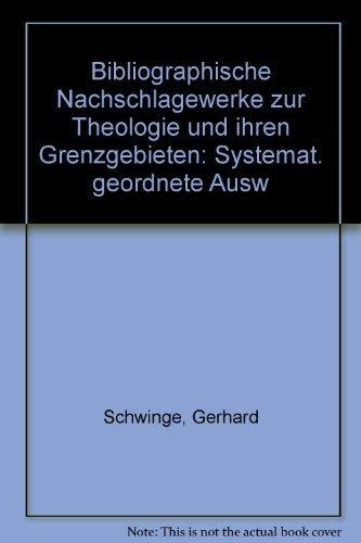 Bibliographische Nachschlagewerke zur Theologie und ihren Grenzgebieten: Systemat. geordnete Ausw (...