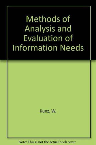 Methods of Analysis and Evaluation of Information Needs: Kunz, Werner; Rittel, Horst W. J.; ...