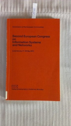Second European Congress on Information Systems and Networks : Luxembourg, 27 - 30 May 1975. Comm. of the Europ. Communities. [Organization of the congress and publ. of the proceedings by the Comm. of the Europ. Communities, Directorate General Scientif.