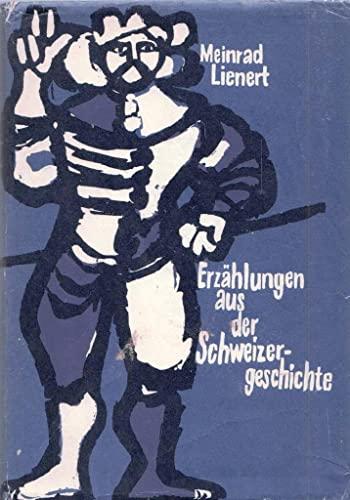 Erzählungen aus der Schweizergeschichte Ergänzt und teilweise umgestaltet von Arthur Frey...