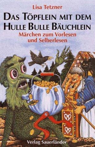 Das Töpflein mit dem Hulle Bulle Bäuchlein und andere Märchen zum Vorlesen und Selberlesen - Tetzner, Lisa