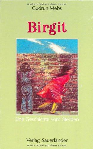 9783794134854: Birgit. Eine Geschichte vom Sterben. ( Ab 8 J.).