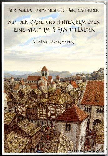 9783794138906: Auf der Gasse und hinter dem Ofen. Eine Stadt im Spätmittelalter