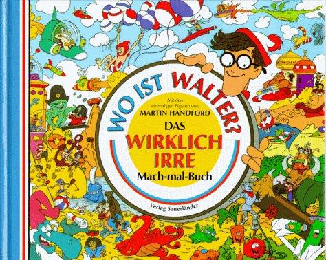 Wo ist Walter? Das wirklich irre Mach-mal-Buch: Handford, Martin