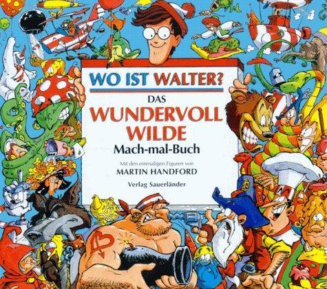 Wo ist Walter? Das wundervoll wilde Mach-mal-Buch: Handford, Martin