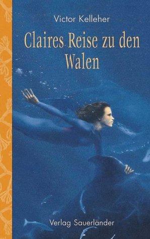 Claires Reise zu den Walen. ( Ab 10 J.).: Kelleher, Victor, Goodman, Vivienne