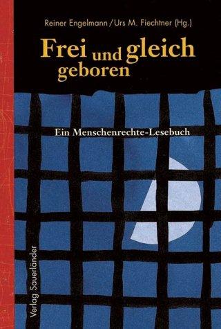 Frei und gleich geboren. Ein Menschenrechte-Lesebuch. Hardcover: Reiner Engelmann, Urs