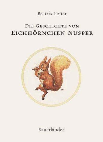 Die Geschichte von Eichhörnchen Nusper. ( Ab 3 J.). - Potter, Beatrix