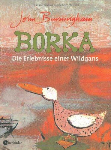 Borka. Die Erlebnisse einer Wildgans;: John Burningham
