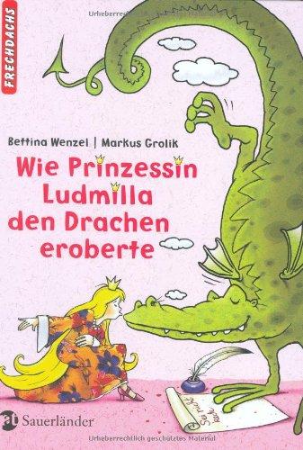 9783794161003: Wie die Prinzessin Ludmilla den Drachen eroberte