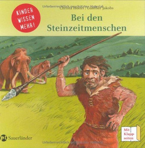 Bei den Steinzeitmenschen: Kinder wissen mehr - Holtei, Christa