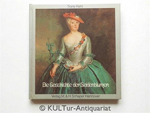 Die Geschichte der Seidenblumen. Tione Raht / Textilkunst-Fachschriften - Raht, Tione (Mitwirkender)