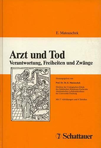 Arzt und Tod : Verantwortung, Freiheiten und: Matouschek, Erich [Hrsg.]