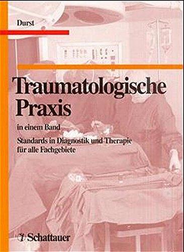 9783794515875: Traumatologische Praxis in einem Band. Standards in Diagnostik und Therapie für alle Fachgebiete.