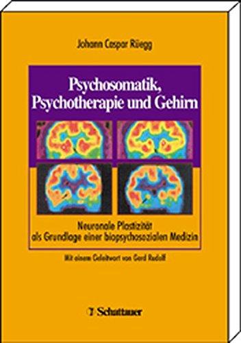 9783794521371: Psychosomatik, Psychotherapie und Gehirn. Neuronale Plastizität und biopsychosoziale Medizin