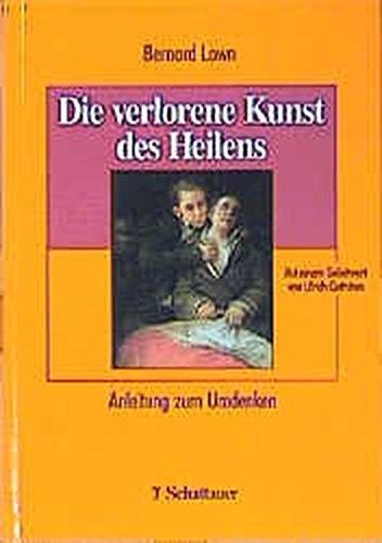 Die verlorene Kunst des Heilens. Anleitung zum Umdenken. - Lown, Bernard