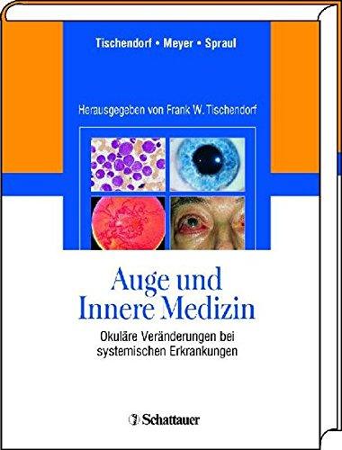 Auge und Innere Medizin: Okuläre Veränderungen bei: Frank W. Tischendorf
