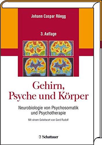 9783794523658: Gehirn, Psyche und K�rper: Neurobiologie von Psychosomatik und Psychotherapie. Mit einem Geleitwort von Gerd Rudolf