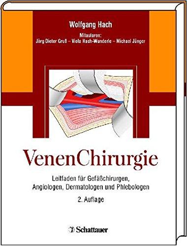 VenenChirurgie: Leitfaden für Gefäßchirurgen, Angiologen, Dermatologen und: Wolfgang Hach Gruß