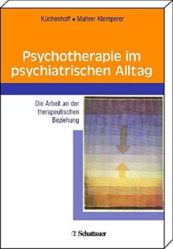 9783794526581: Psychotherapie im psychiatrischen Alltag: Die Arbeit an der therapeutischen Beziehung. Mit einem Geleitwort von Daniel Hell