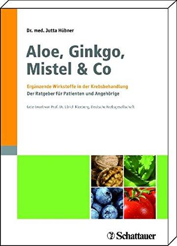 9783794526918: Aloe, Ginkgo, Mistel & Co: Ergänzende Wirkstoffe in der Krebsbehandlung Der Ratgeber für Patienten und Angehörige  Mit einem Geleitwort von Prof. Dr. Ulrich R. Kleeberg, Deutsche Krebsgesellschaft