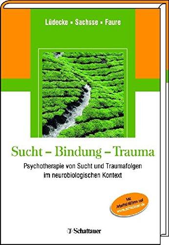 9783794527465: Sucht - Bindung - Trauma: Theorie, Klinik und Praxis