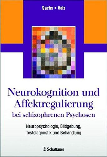 Neurokognition und Affektregulierung bei schizophrenen Psychosen: Gabriele Sachs